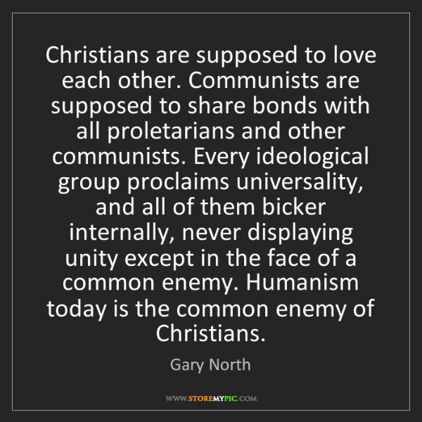 Gary North: Christians are supposed to love each other. Communists...