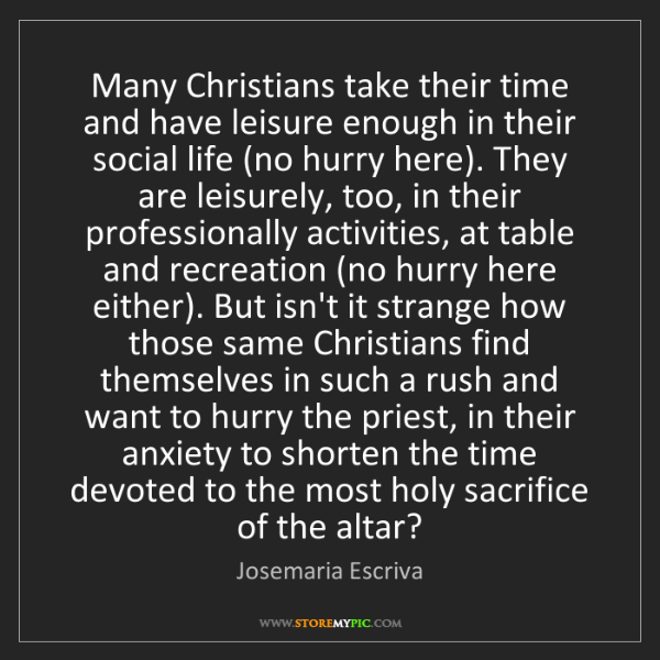 Josemaria Escriva: Many Christians take their time and have leisure enough...