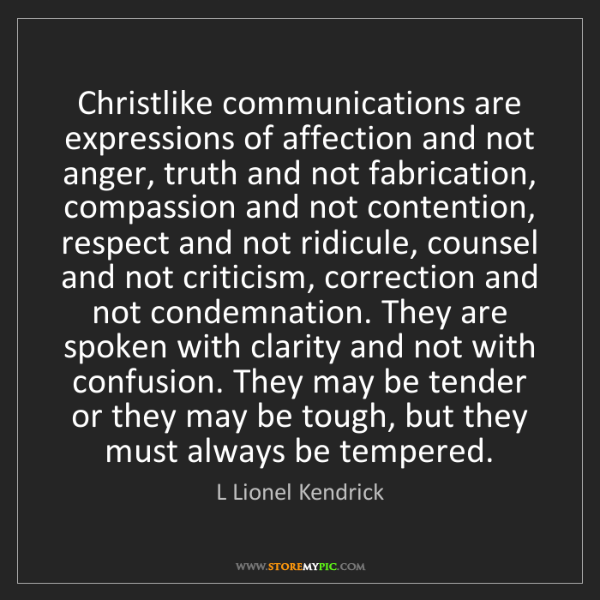 L Lionel Kendrick: Christlike communications are expressions of affection...