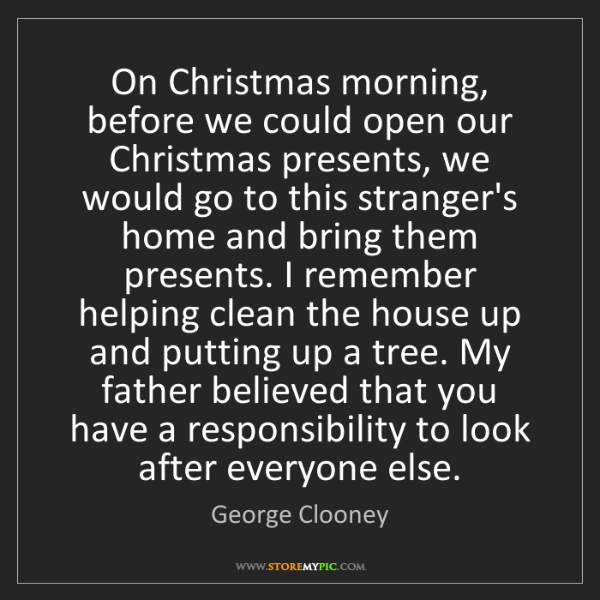 George Clooney: On Christmas morning, before we could open our Christmas...
