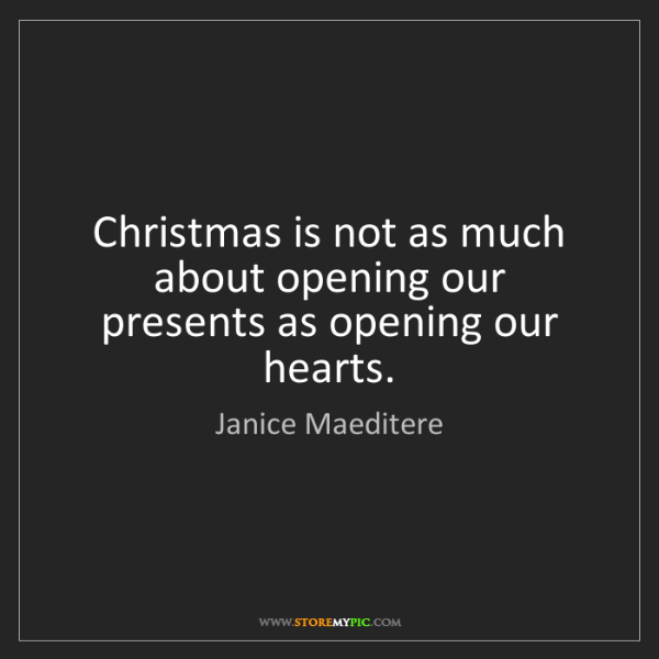 Janice Maeditere: Christmas is not as much about opening our presents as...