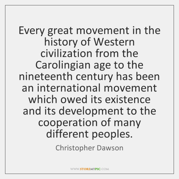 Every great movement in the history of Western civilization from the Carolingian ...