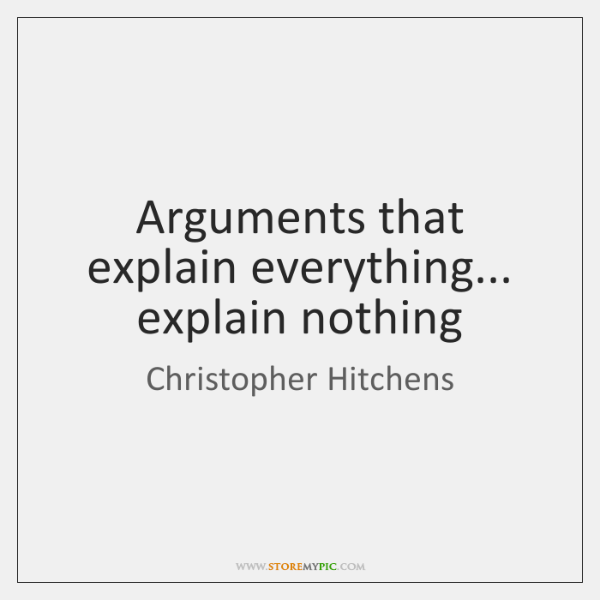 Arguments that explain everything... explain nothing