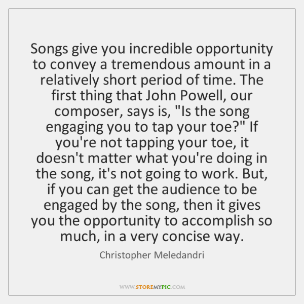 Songs give you incredible opportunity to convey a tremendous amount in a ...