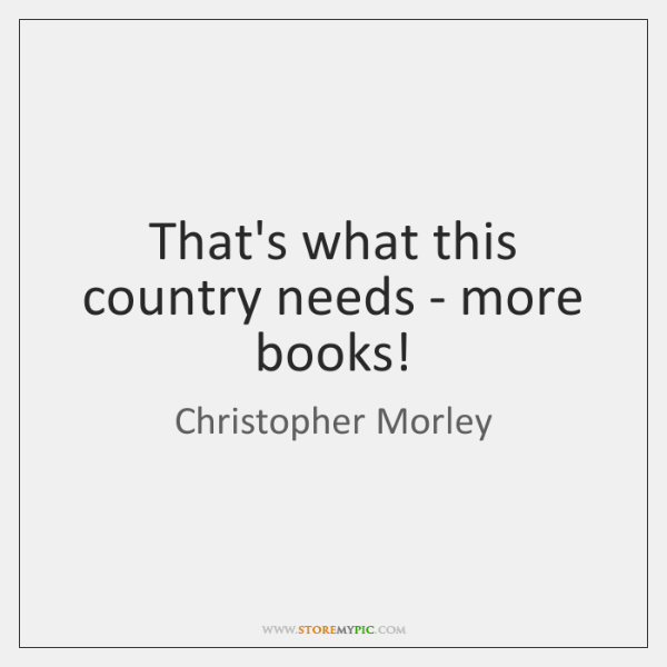 That's what this country needs - more books!