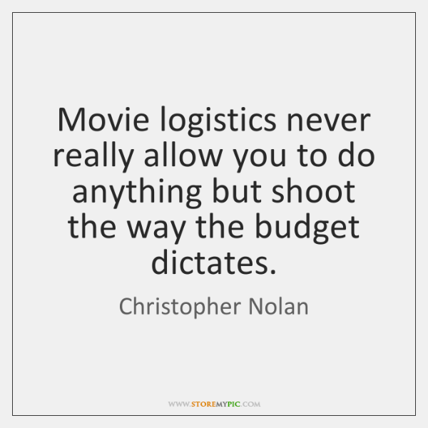Movie logistics never really allow you to do anything but shoot the ...