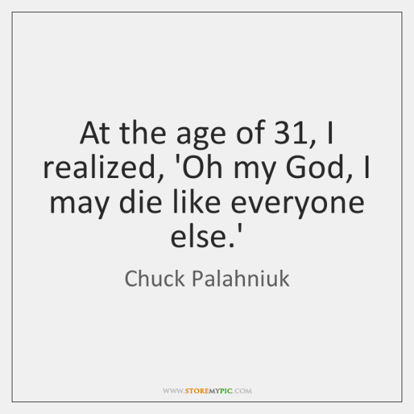 At the age of 31, I realized, 'Oh my God, I may die ...