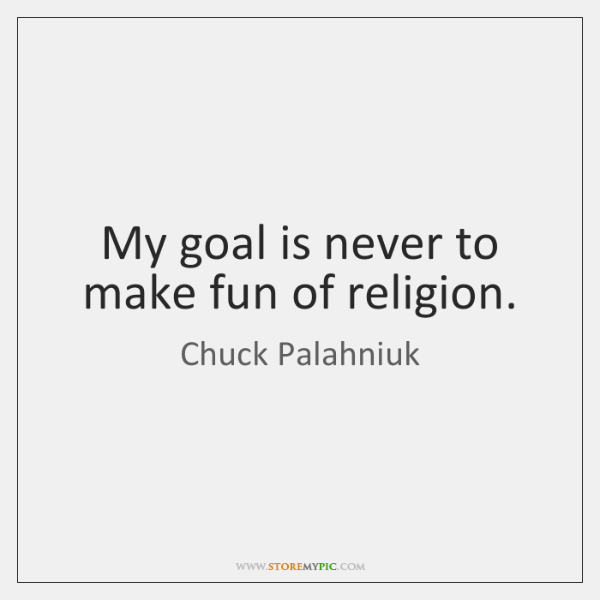 My goal is never to make fun of religion.