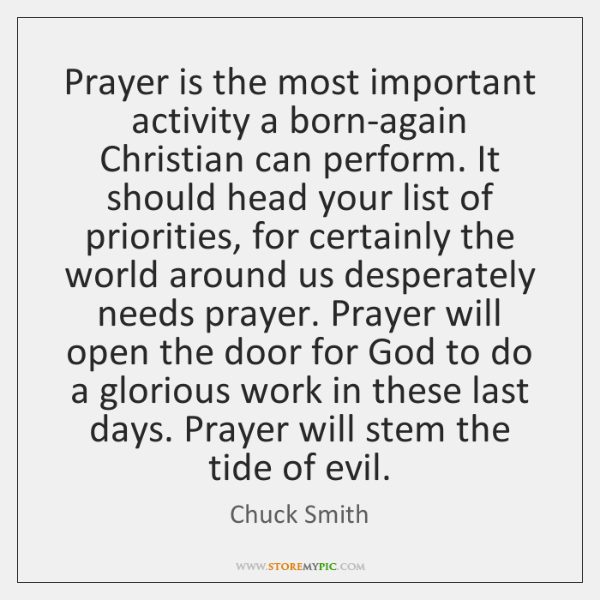 Prayer is the most important activity a born-again Christian can perform. It ...