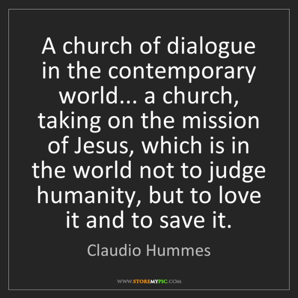 Claudio Hummes: A church of dialogue in the contemporary world... a church,...