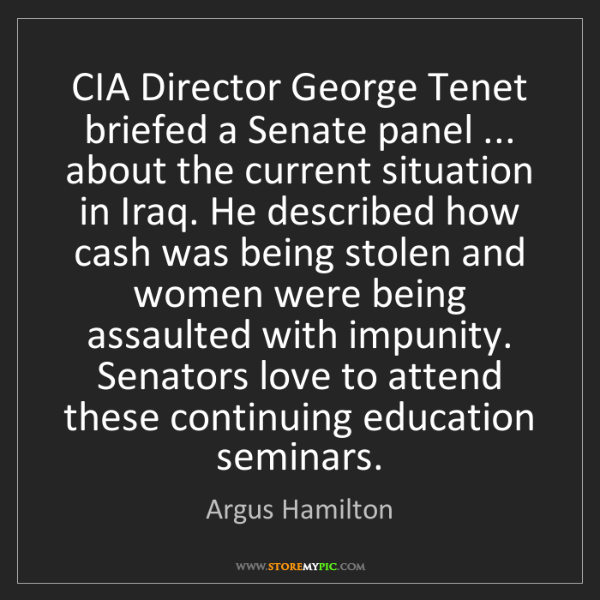 Argus Hamilton: CIA Director George Tenet briefed a Senate panel ......
