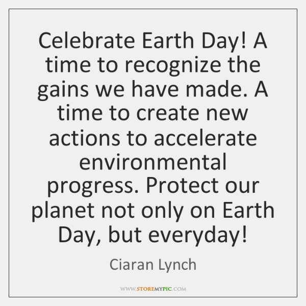 Celebrate Earth Day! A time to recognize the gains we have made. ...
