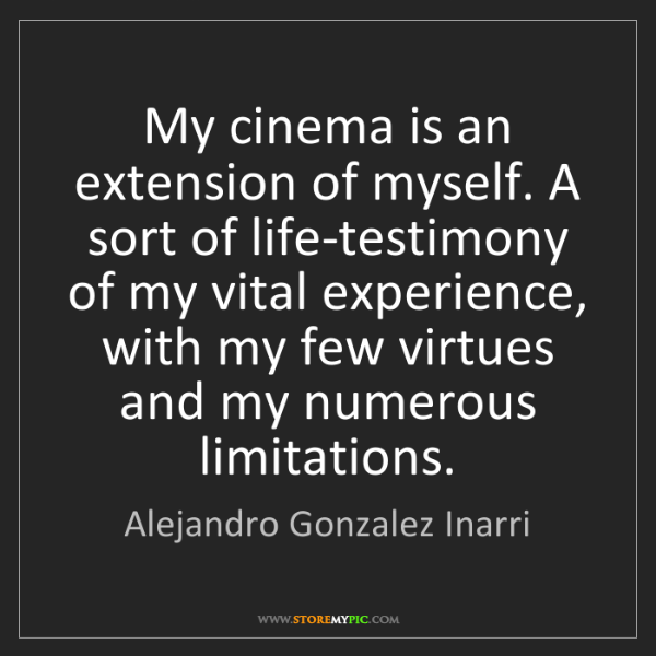 Alejandro Gonzalez Inarri: My cinema is an extension of myself. A sort of life-testimony...