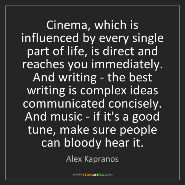 Alex Kapranos: Cinema, which is influenced by every single part of life,...