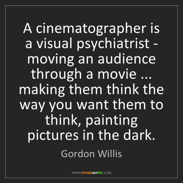 Gordon Willis: A cinematographer is a visual psychiatrist - moving an...