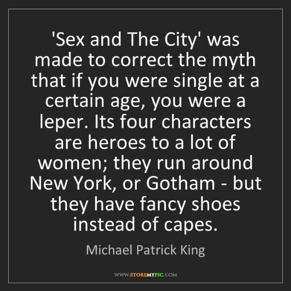 Michael Patrick King: 'Sex and The City' was made to correct the myth that...