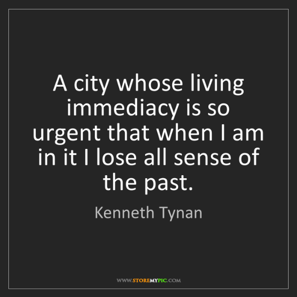 Kenneth Tynan: A city whose living immediacy is so urgent that when...