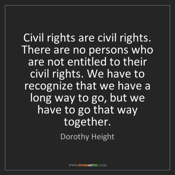 Dorothy Height: Civil rights are civil rights. There are no persons who...