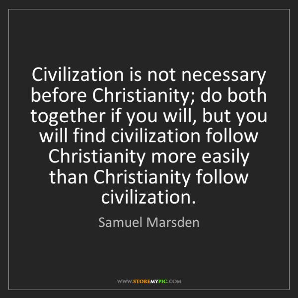 Samuel Marsden: Civilization is not necessary before Christianity; do...