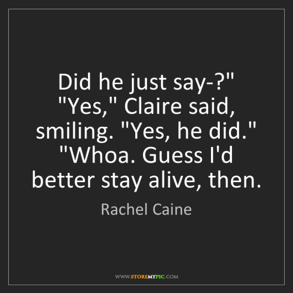 "Rachel Caine: Did he just say-?"" ""Yes,"" Claire said, smiling. ""Yes,..."