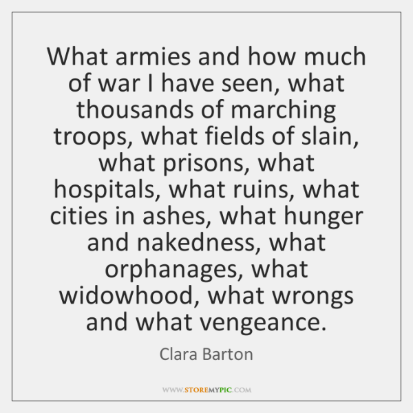 What armies and how much of war I have seen, what thousands ...