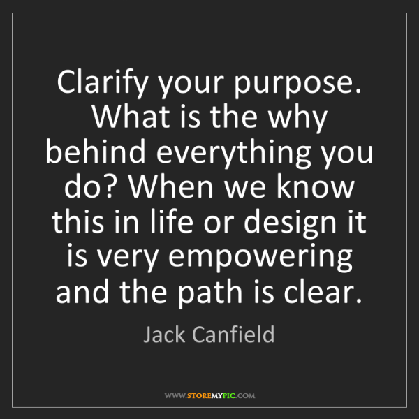 Jack Canfield: Clarify your purpose. What is the why behind everything...