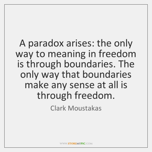 A paradox arises: the only way to meaning in freedom is through ...