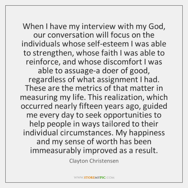 When I have my interview with my God, our conversation will focus ...