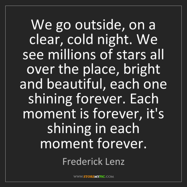 Frederick Lenz: We go outside, on a clear, cold night. We see millions...
