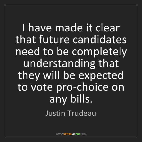 Justin Trudeau: I have made it clear that future candidates need to be...