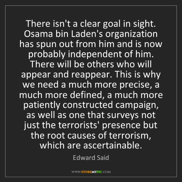 Edward Said: There isn't a clear goal in sight. Osama bin Laden's...