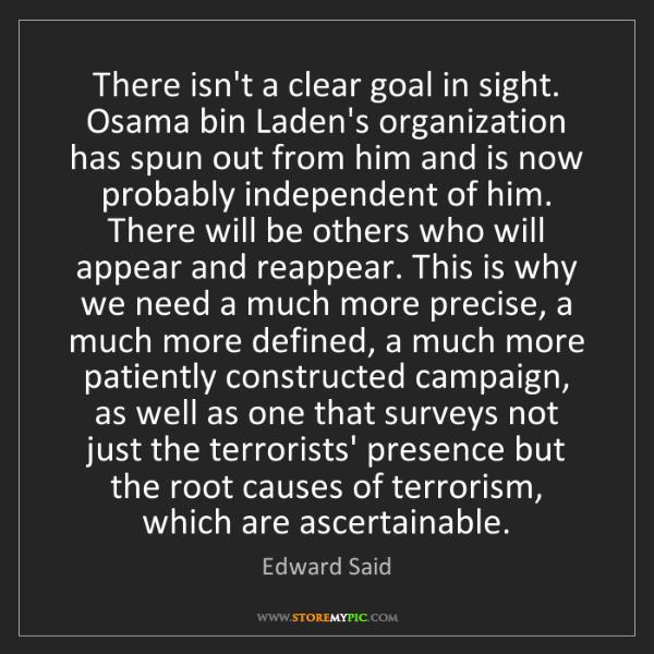 Edward Said: There isn't a clear goal in sight. Osama bin Laden's...