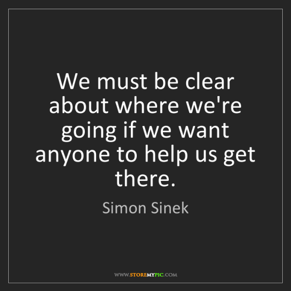 Simon Sinek: We must be clear about where we're going if we want anyone...