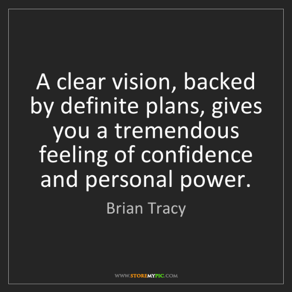 Brian Tracy: A clear vision, backed by definite plans, gives you a...