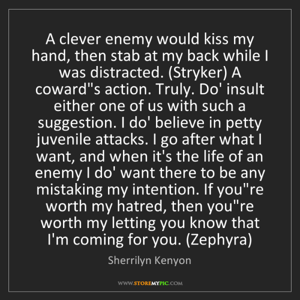 Sherrilyn Kenyon: A clever enemy would kiss my hand, then stab at my back...