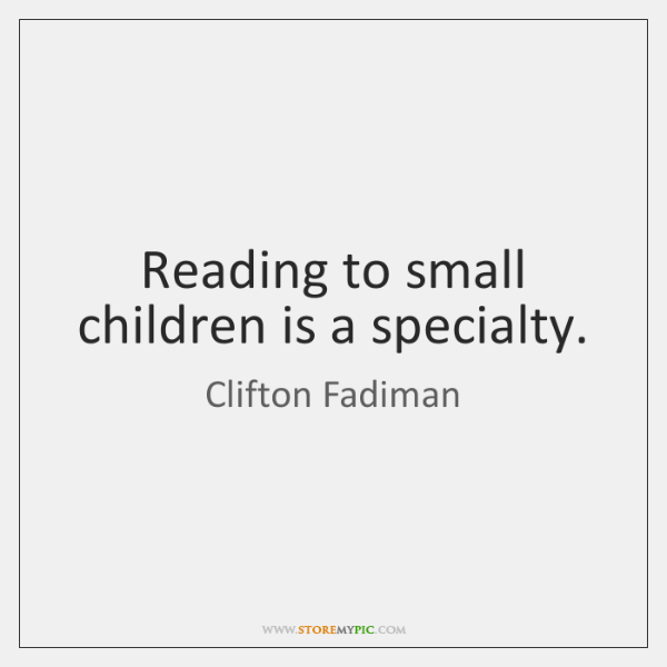 Reading to small children is a specialty.