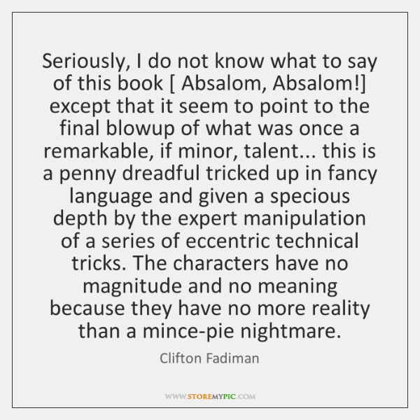 Seriously, I do not know what to say of this book [ Absalom, ...