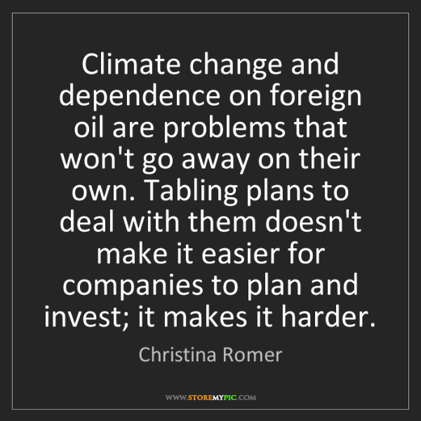 Christina Romer: Climate change and dependence on foreign oil are problems...
