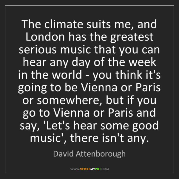 David Attenborough: The climate suits me, and London has the greatest serious...
