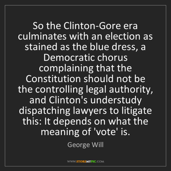 George Will: So the Clinton-Gore era culminates with an election as...