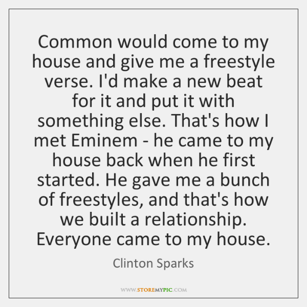 Common would come to my house and give me a freestyle verse. ...