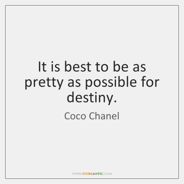 It is best to be as pretty as possible for destiny.