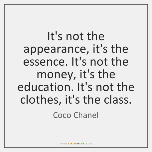 It's not the appearance, it's the essence. It's not the money, it's ...