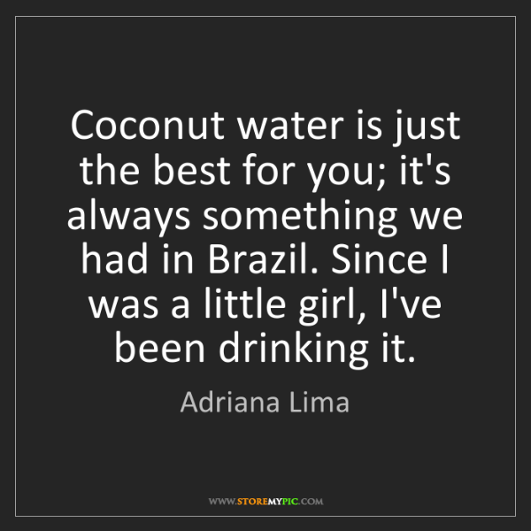 Adriana Lima: Coconut water is just the best for you; it's always something...