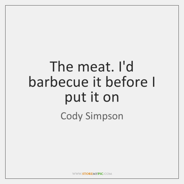 The meat. I'd barbecue it before I put it on
