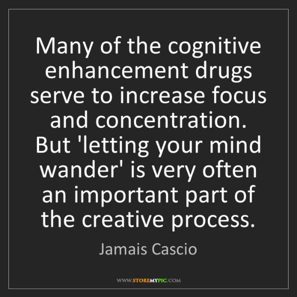 Jamais Cascio: Many of the cognitive enhancement drugs serve to increase...