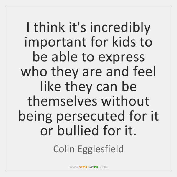 I think it's incredibly important for kids to be able to express ...