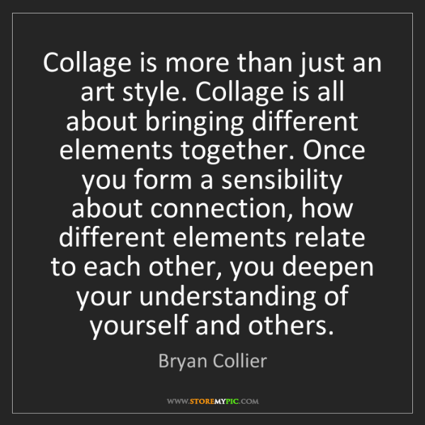 Bryan Collier: Collage is more than just an art style. Collage is all...