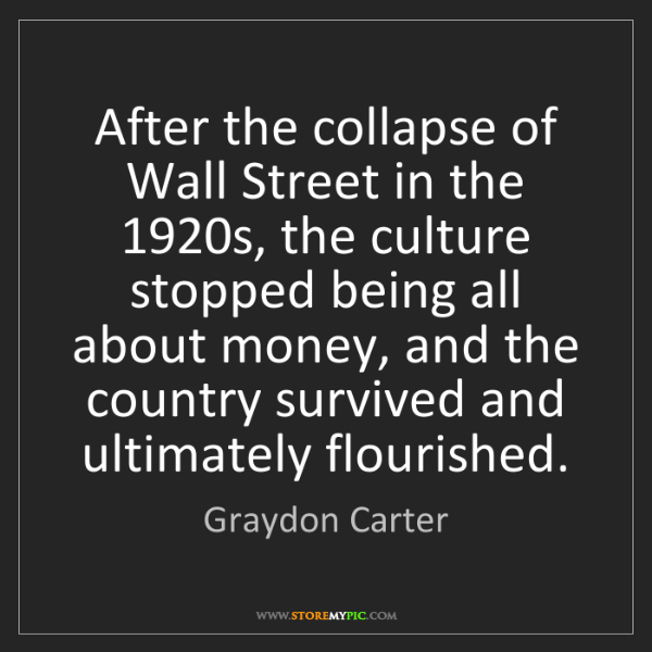 Graydon Carter: After the collapse of Wall Street in the 1920s, the culture...