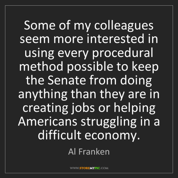 Al Franken: Some of my colleagues seem more interested in using every...